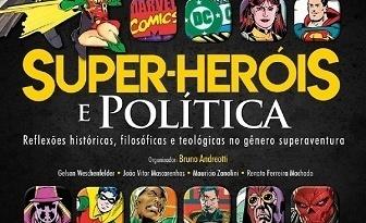 Livro Super-Heróis e Política: Reflexões históricas, filosóficas e teológicas no gênero superaventura